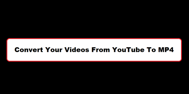Convert YouTube To MP4