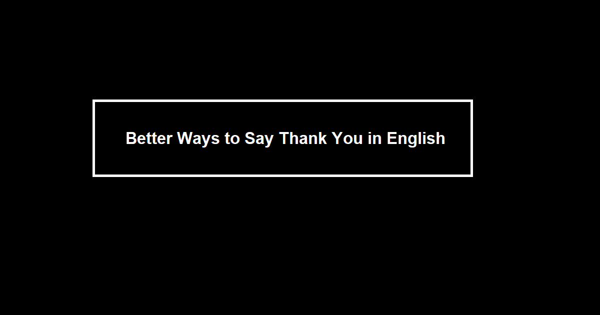 Better Ways to Say Thank You in English