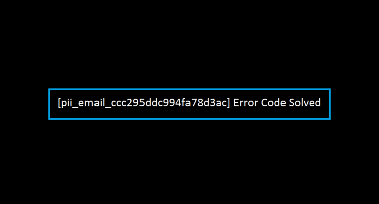 How To Solved [pii_email_ccc295ddc994fa78d3ac] Error Code in 2021?